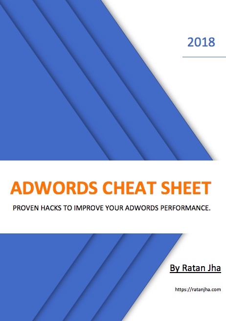 AdWords Cheat Sheet - 2018. By Ratan Jha