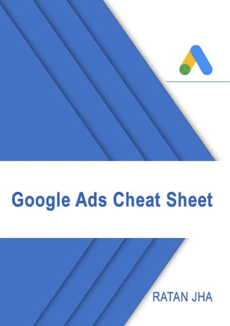 GOOGLE ADS Cheat Sheet - 2018. By Ratan Jha